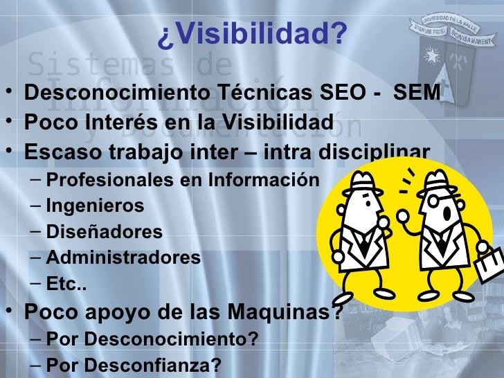¿Visibilidad? <ul><li>Desconocimiento Técnicas SEO -  SEM </li></ul><ul><li>Poco Interés en la Visibilidad </li></ul><ul><...