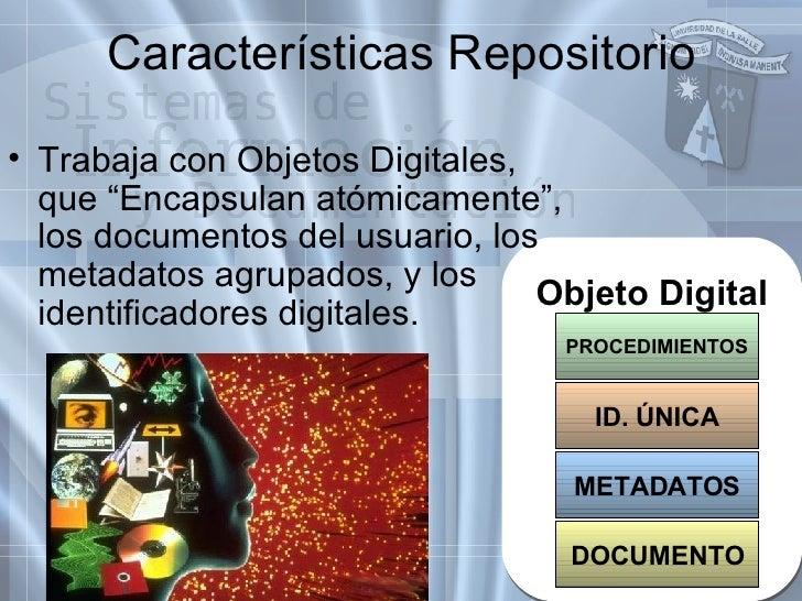 """Características Repositorio <ul><li>Trabaja con Objetos Digitales, que """"Encapsulan atómicamente"""", los documentos del usuar..."""
