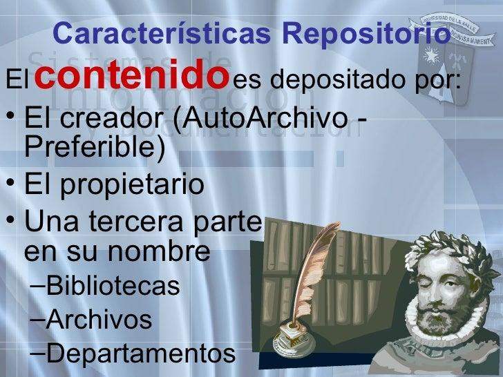 Características Repositorio <ul><li>El   contenido   es depositado por: </li></ul><ul><li>El creador ( AutoArchivo -  Pref...