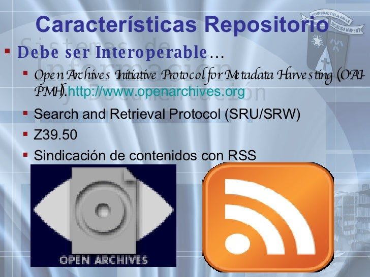 Características Repositorio <ul><li>Debe ser Interoperable … </li></ul><ul><ul><li>Open Archives Initiative Protocol for M...