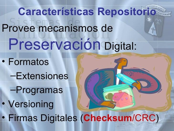 Características Repositorio <ul><li>Provee mecanismos de  Preservación  Digital: </li></ul><ul><li>Formatos </li></ul><ul>...