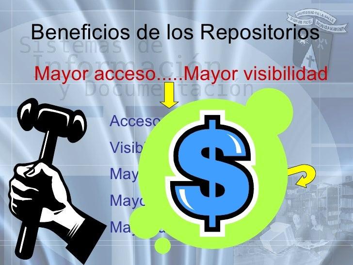 Beneficios de los Repositorios <ul><li>Acceso </li></ul><ul><li>Visibilidad </li></ul><ul><li>Mayor número de citas </li><...