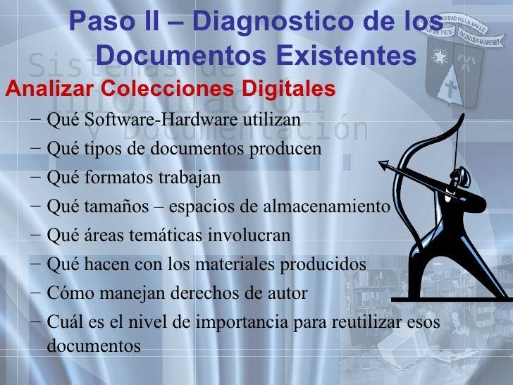 Paso II – Diagnostico de los Documentos Existentes <ul><li>Analizar Colecciones Digitales </li></ul><ul><ul><li>Qué Softwa...