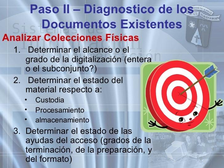 Paso II – Diagnostico de los Documentos Existentes <ul><li>Analizar Colecciones Físicas   </li></ul><ul><ul><li>1.  Determ...