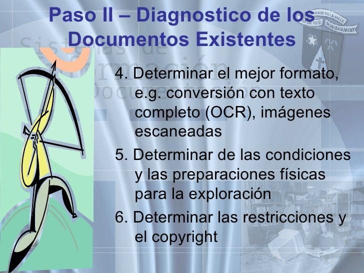 Paso II – Diagnostico de los Documentos Existentes <ul><ul><li>4. Determinar el mejor formato, e.g. conversión con texto c...