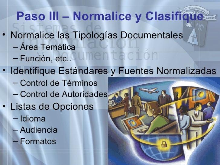 Paso III – Normalice y Clasifique <ul><li>Normalice las Tipologías Documentales </li></ul><ul><ul><li>Área Temática </li><...