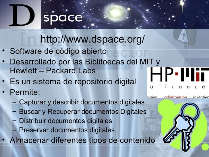 <ul><li>http://www.dspace.org/  </li></ul><ul><li>Software de código abierto </li></ul><ul><li>Desarrollado por las Biblit...