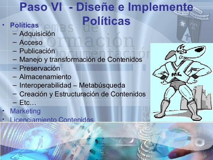 Paso VI  - Diseñe e Implemente Políticas <ul><li>Políticas </li></ul><ul><ul><li>Adquisición </li></ul></ul><ul><ul><li>Ac...