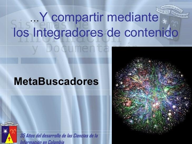 … Y compartir mediante  los Integradores de contenido MetaBuscadores