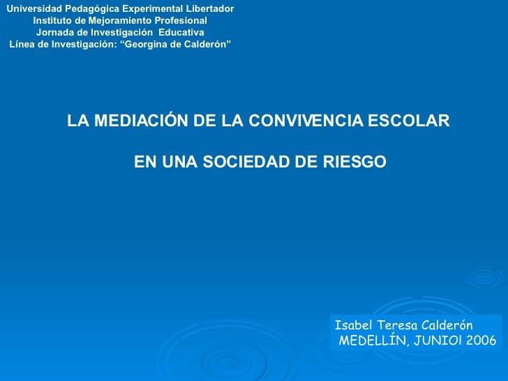 Isabel Teresa Calderón MEDELLÍN, JUNIOl 2006 Universidad Pedagógica Experimental Libertador Instituto de Mejoramiento Prof...