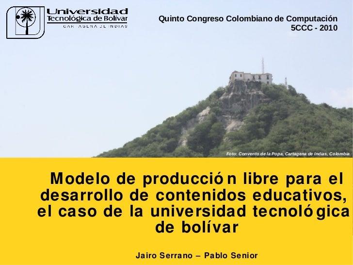 Modelo de producción libre para el desarrollo de contenidos educativos,  el caso de la universidad tecnológica  de bolívar...