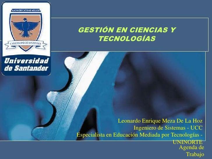GESTIÓN EN CIENCIAS Y    TECNOLOGÍAS                 Leonardo Enrique Meza De La Hoz                        Ingeniero de S...