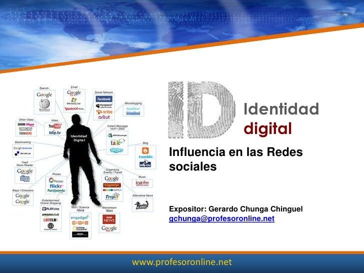 Identidad                          digital        Influencia en las Redes        sociales        Expositor: Gerardo Chunga...