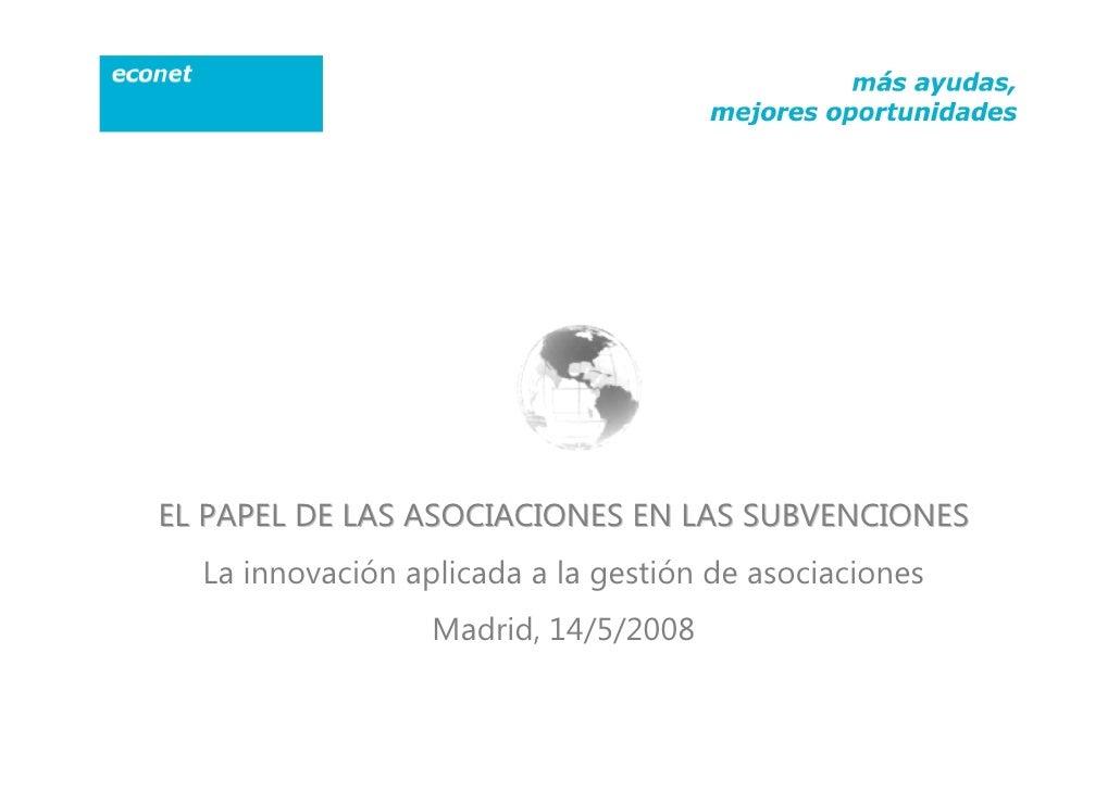 EL PAPEL DE LAS ASOCIACIONES EN LAS SUBVENCIONES   La innovación aplicada a la gestión de asociaciones                   M...