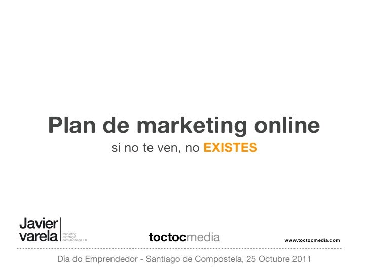 Plan de marketing online            si no te ven, no EXISTES                     toctocmedia                     www.tocto...