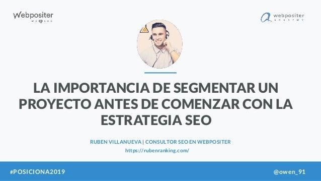 LA IMPORTANCIA DE SEGMENTAR UN PROYECTO ANTES DE COMENZAR CON LA ESTRATEGIA SEO RUBEN VILLANUEVA | CONSULTOR SEO EN WEBPOS...