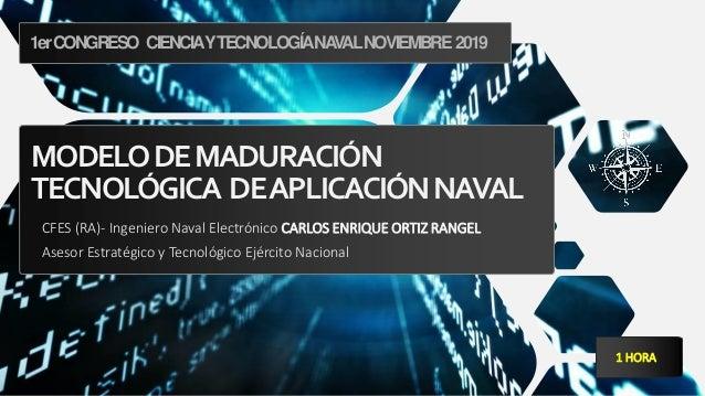 MODELODEMADURACIÓN TECNOLÓGICA DEAPLICACIÓNNAVAL CFES (RA)- Ingeniero Naval Electrónico CARLOS ENRIQUE ORTIZ RANGEL Asesor...