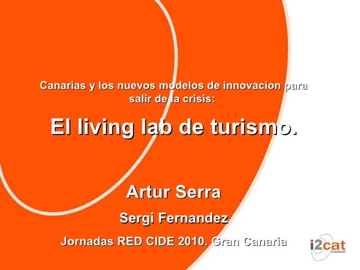 Canarias y los nuevos modelos de innovacion para                  salir de la crisis:   El living lab de turismo.         ...