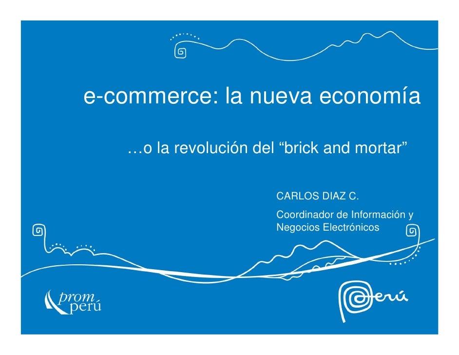 """e-commerce: la nueva economía   …o la revolución del """"brick and mortar""""                       CARLOS DIAZ C.              ..."""