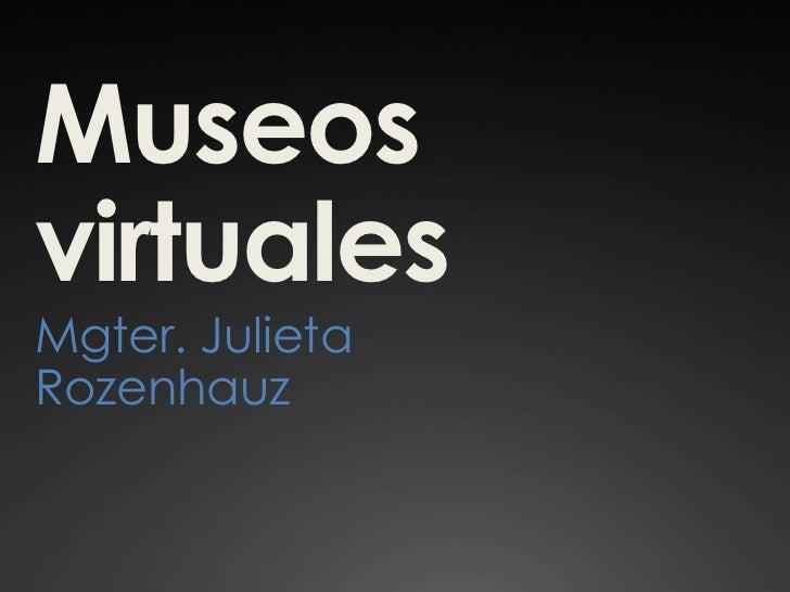 MuseosvirtualesMgter. JulietaRozenhauz
