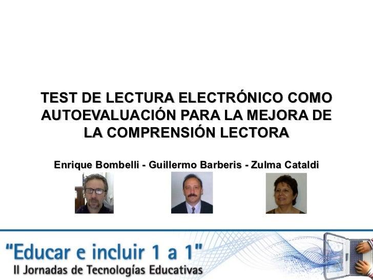 TEST DE LECTURA ELECTRÓNICO COMO AUTOEVALUACIÓN PARA LA MEJORA DE LA COMPRENSIÓN LECTORA Enrique Bombelli - Guillermo Barb...