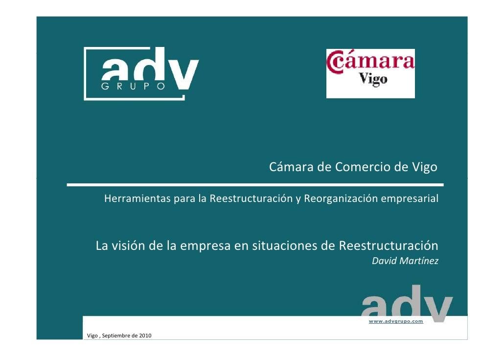 Cámara de Comercio de Vigo        Herramientas para la Reestructuración y Reorganización empresarial       La visión de la...