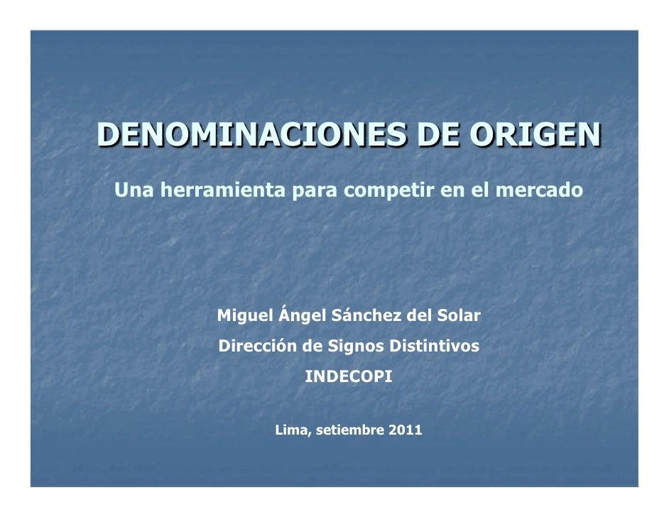 DENOMINACIONES DE ORIGENUna herramienta para competir en el mercado         Miguel Ángel Sánchez del Solar         Direcci...