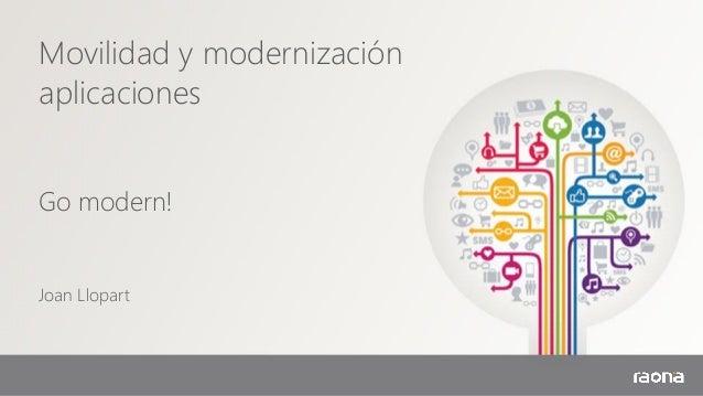 Movilidad y modernización aplicaciones Go modern! Joan Llopart