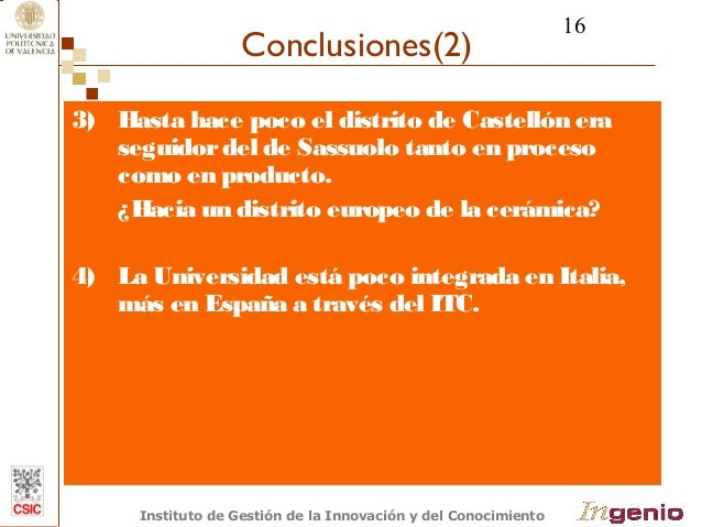 16  Conclusiones(2)  3) Hasta hace poco el distrito de Castellón era  seguidor del de Sassuolo tanto en proceso  como en p...