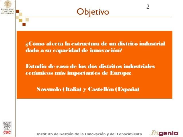 2  Objetivo  ¿Cómo afecta la estructura de un distrito industrial  dado a su capacidad de innovación?  Estudio de caso de ...