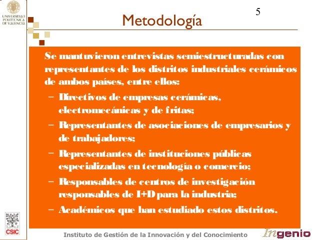 5  Metodología  Se mantuvieron entrevistas semiestructuradas con  representantes de los distritos industriales cerámicos  ...