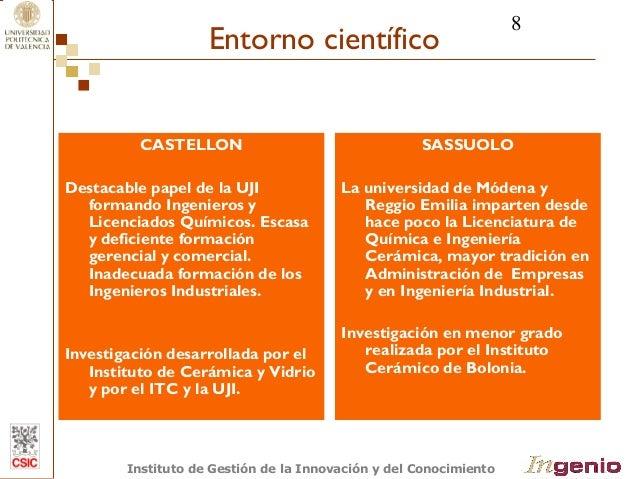 8  Entorno científico  CASTELLON  Destacable papel de la UJI  formando Ingenieros y  Licenciados Químicos. Escasa  y defic...