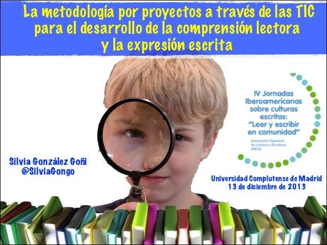 La metodología por proyectos a través de las TIC para el desarrollo de la comprensión lectora y la expresión escrita  Silv...