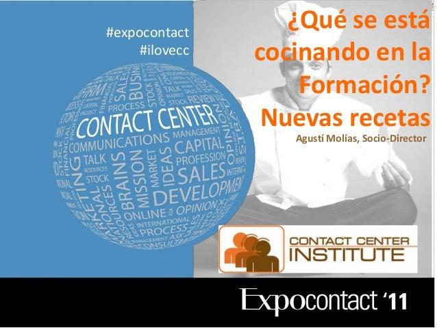 #expocontact #ilovecc  ¿Qué se está cocinando en la Formación? Nuevas recetas Agustí Molías, Socio-Director  Contact Cente...
