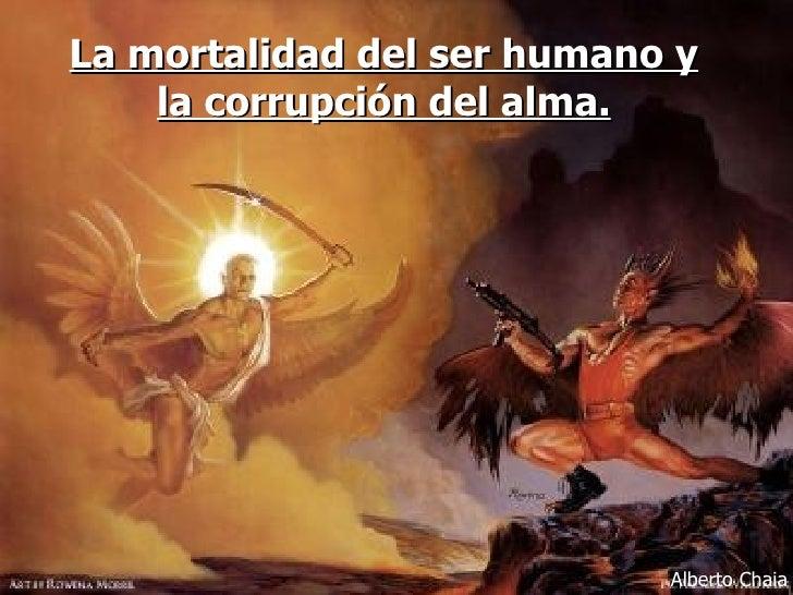 La mortalidad del ser humano y la corrupción del alma. Alberto Chaia