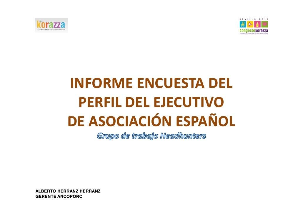 INFORME ENCUESTA DEL            PERFIL DEL EJECUTIVO           DE ASOCIACIÓN ESPAÑOLALBERTO HERRANZ HERRANZGERENTE ANCOPORC