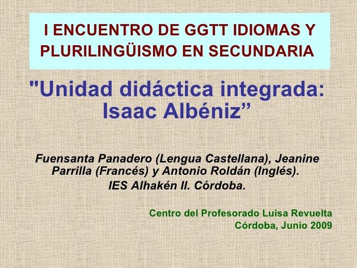 """I ENCUENTRO DE GGTT IDIOMAS Y PLURILINGÜISMO EN SECUNDARIA   """"Unidad didáctica integrada: Isaac Albéniz"""" Fuensanta Pa..."""