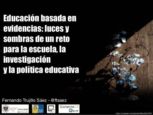 Educación basada en evidencias: luces y sombras de un reto para la escuela, la investigación y la política educativa Ferna...