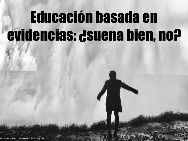 Educación basada en evidencias: luces y sombras de un reto para la escuela, la investigación y la política educativa Slide 3