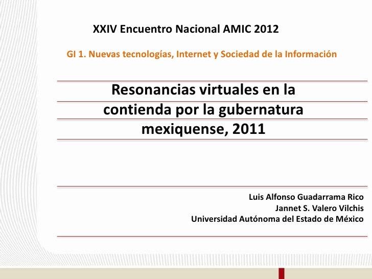XXIV Encuentro Nacional AMIC 2012GI 1. Nuevas tecnologías, Internet y Sociedad de la Información         Resonancias virtu...