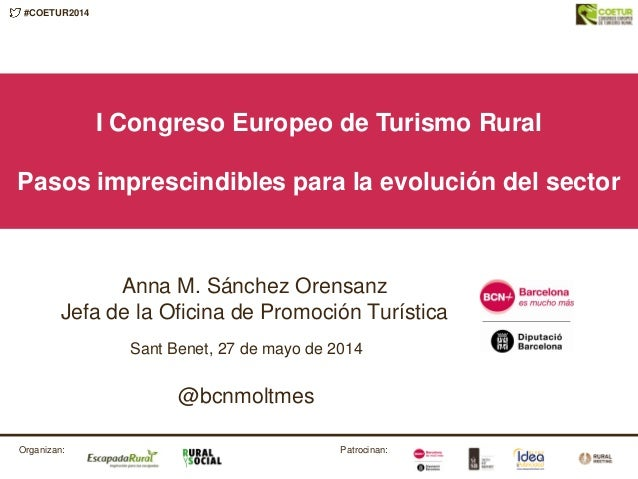 #COETUR2014 Patrocinan:Organizan: I Congreso Europeo de Turismo Rural Pasos imprescindibles para la evolución del sector S...