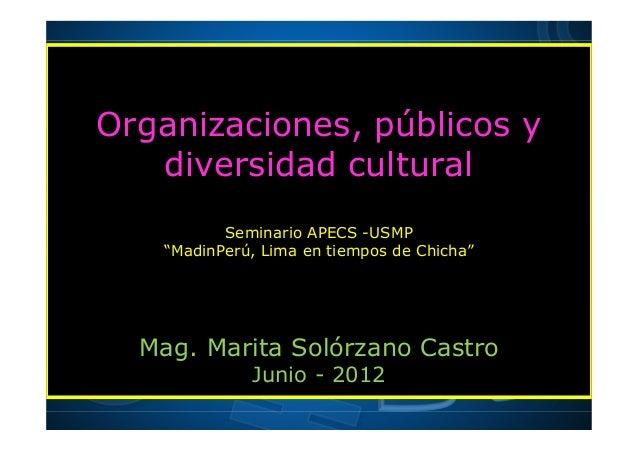 """Organizaciones, públicos y diversidad cultural Seminario APECS -USMP """"MadinPerú, Lima en tiempos de Chicha"""" Mag. Marita So..."""
