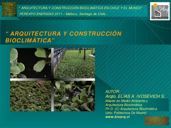 """"""" ARQUITECTURA Y CONSTRUCCIÓN BIOCLIMÁTICA"""" """" ARQUITECTURA Y CONSTRUCCIÓN BIOCLIMÁTICA EN CHILE Y EL MUNDO""""  FEREXPO ENERG..."""