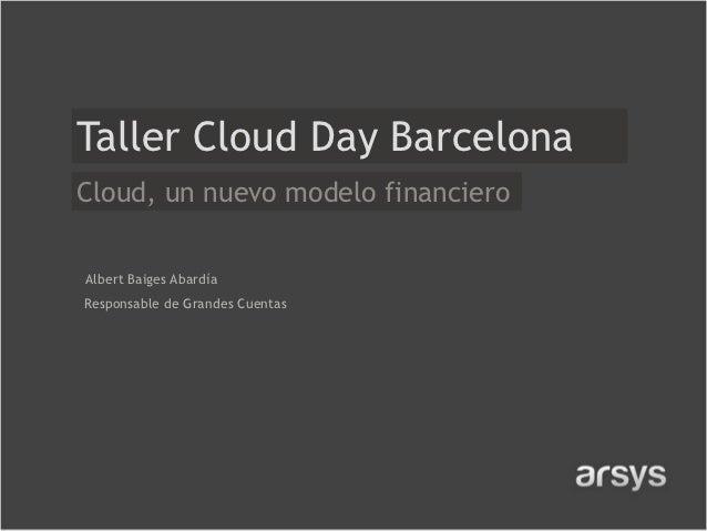 Taller Cloud Day BarcelonaCloud, un nuevo modelo financieroAlbert Baiges AbardíaResponsable de Grandes Cuentas