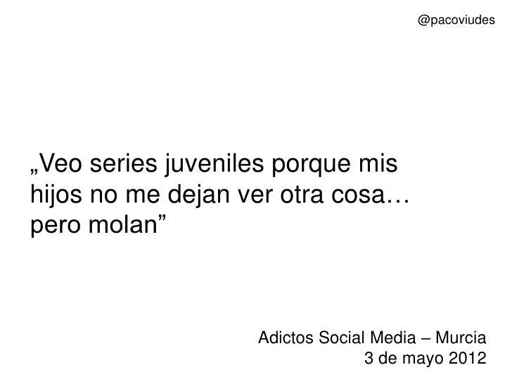 """@pacoviudes""""Veo series juveniles porque mishijos no me dejan ver otra cosa…pero molan""""                   Adictos Social Me..."""