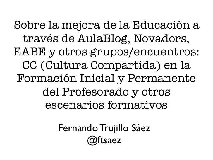 Sobre la mejora de la Educación a través de AulaBlog, Novadors,EABE y otros grupos/encuentros: CC (Cultura Compartida) en ...