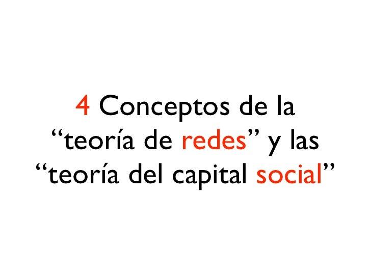 "4 conceptos• Lazos fuertes y lazos débiles• Capital social ""que une"" o ""que crea puentes"" (bonding vs. bridging)"