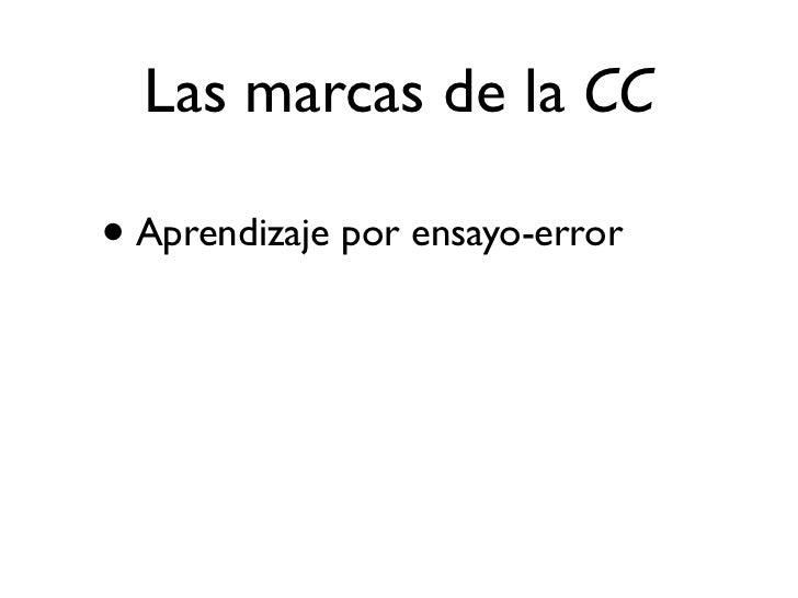 Las marcas de la CC• Aprendizaje por ensayo-error• La remezcla como mecanismo de progreso