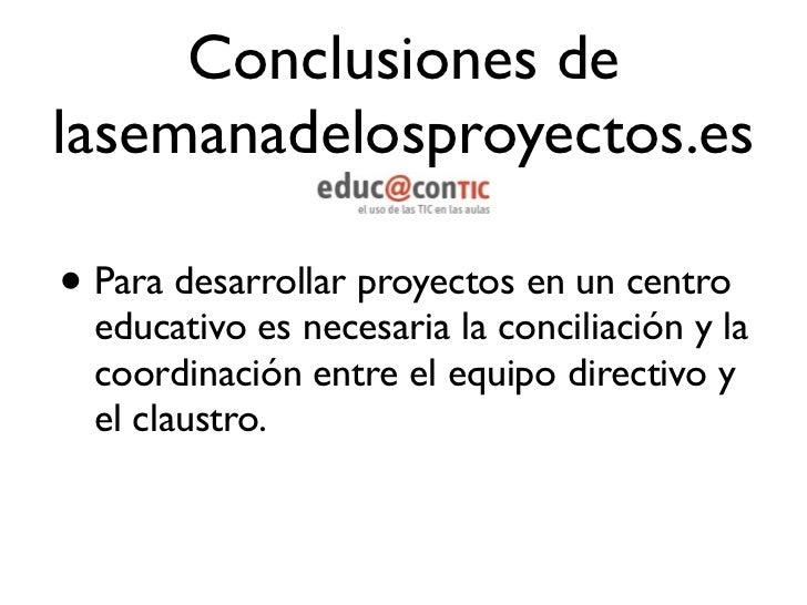 Conclusiones delasemanadelosproyectos.es • Los proyectos buscan potenciar el   aprendizaje.