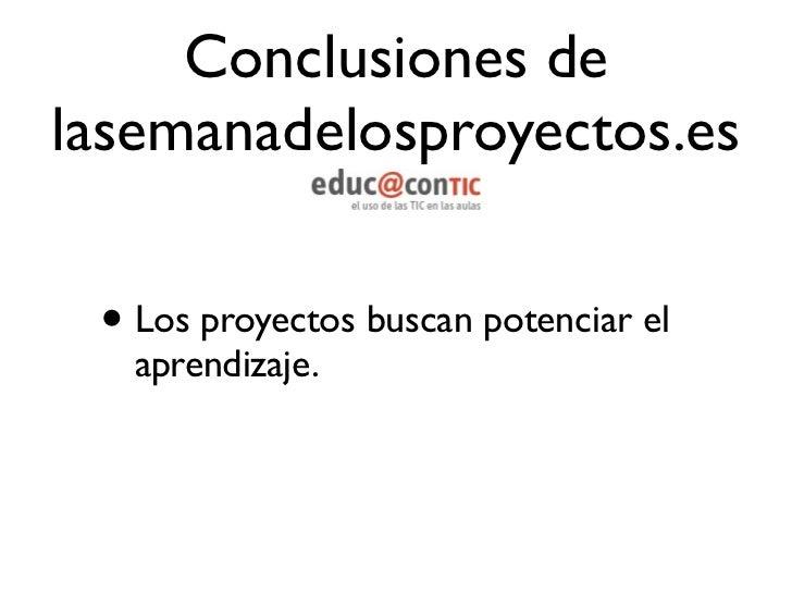 Conclusiones de lasemanadelosproyectos.es• El papel de los apoyos externos a los centros  es fundamental para la motivació...